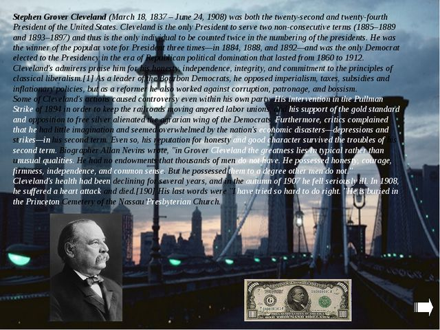 Stephen Grover Cleveland (March 18, 1837 – June 24, 1908) was both the twenty...
