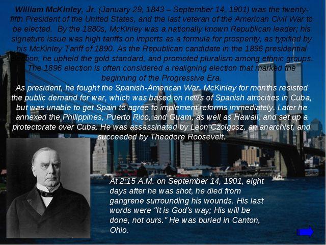 William McKinley, Jr. (January 29, 1843 – September 14, 1901) was the twenty-...
