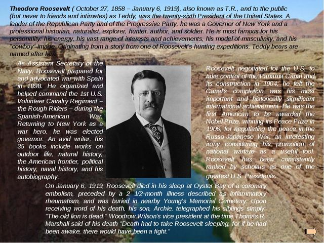Theodore Roosevelt ( October 27, 1858 – January 6, 1919), also known as T.R.,...