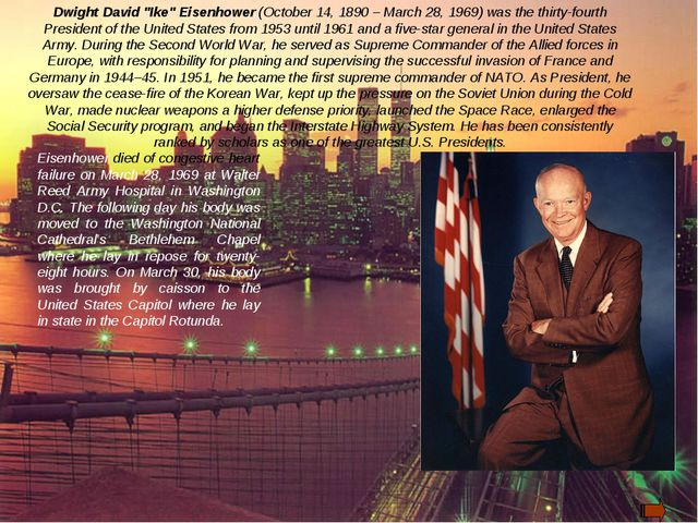 "Dwight David ""Ike"" Eisenhower (October 14, 1890 – March 28, 1969) was the thi..."
