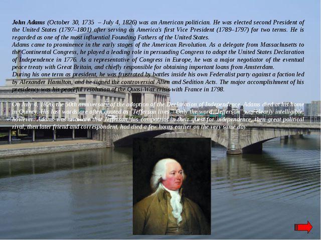 John Adams (October 30, 1735 – July 4, 1826) was an American politician. He w...