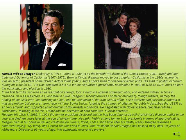 Ronald Wilson Reagan (February 6, 1911 – June 5, 2004) was the fortieth Presi...