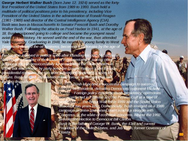 George Herbert Walker Bush (born June 12, 1924) served as the forty-first Pre...