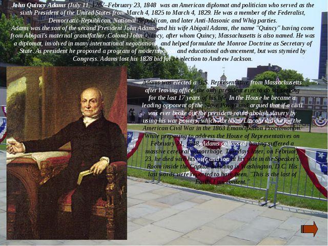 John Quincy Adams (July 11, 1767–February 23, 1848) was an American diplomat...