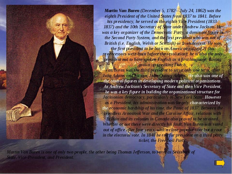Martin Van Buren (December 5, 1782 – July 24, 1862) was the eighth President...