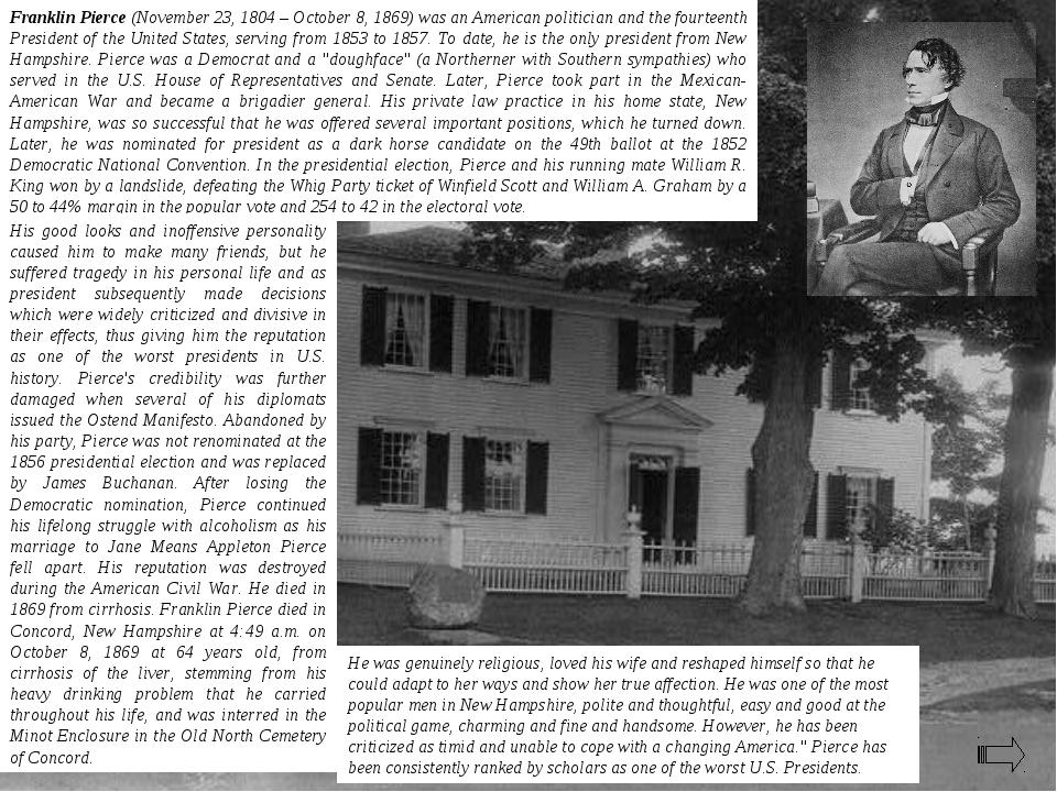 Franklin Pierce (November 23, 1804 – October 8, 1869) was an American politic...