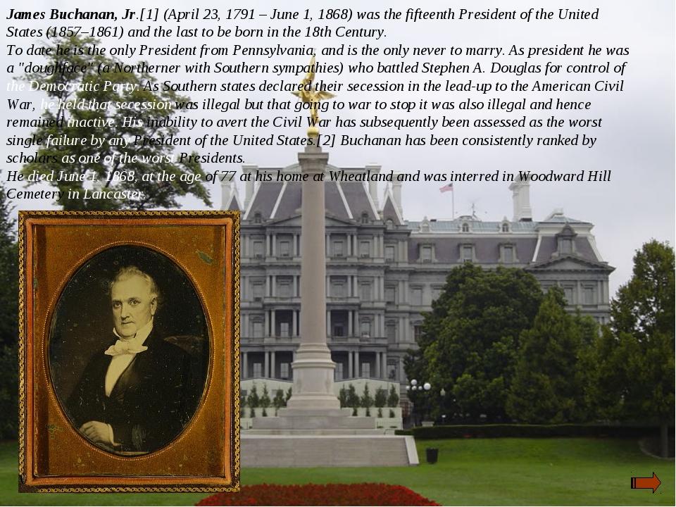 James Buchanan, Jr.[1] (April 23, 1791 – June 1, 1868) was the fifteenth Pres...