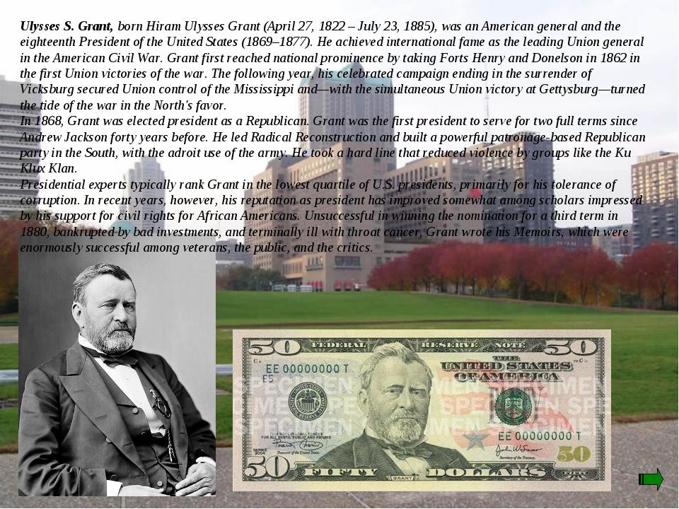 Ulysses S. Grant, born Hiram Ulysses Grant (April 27, 1822 – July 23, 1885),...