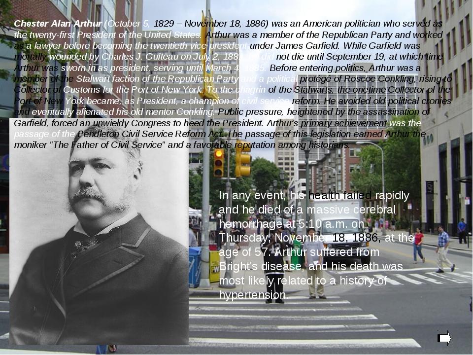 Chester Alan Arthur (October 5, 1829 – November 18, 1886) was an American pol...