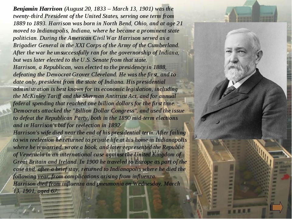 Benjamin Harrison (August 20, 1833 – March 13, 1901) was the twenty-third Pre...