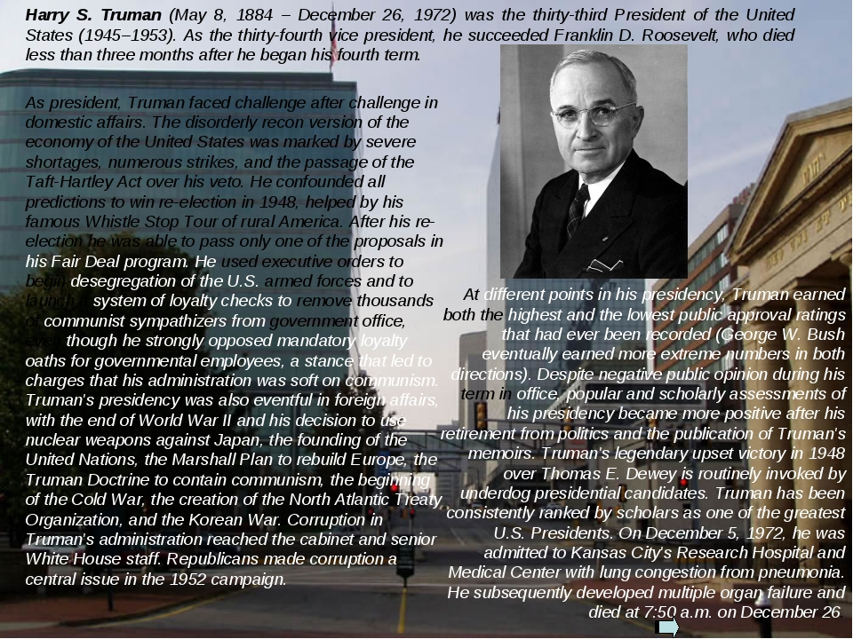 Harry S. Truman (May 8, 1884 – December 26, 1972) was the thirty-third Presid...