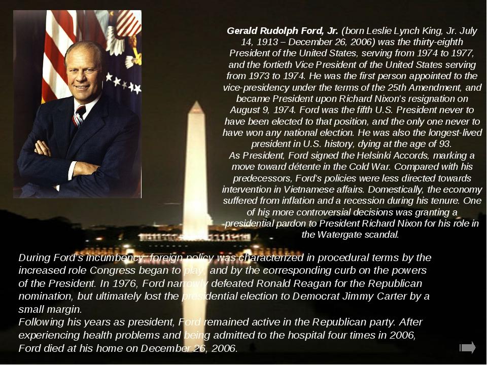Gerald Rudolph Ford, Jr. (born Leslie Lynch King, Jr. July 14, 1913 – Decembe...