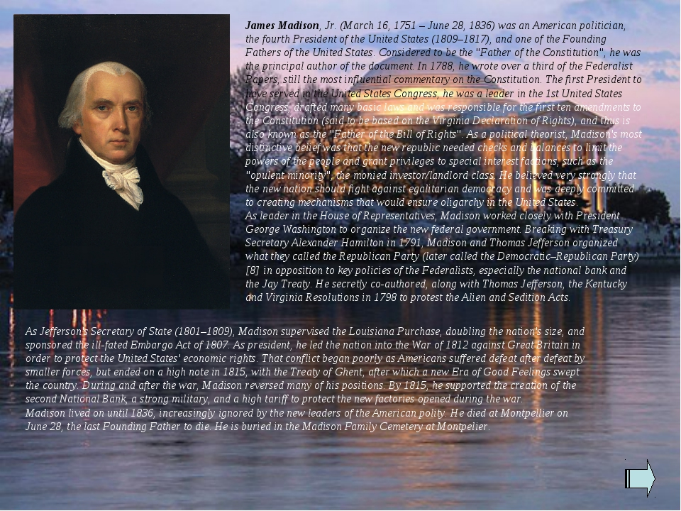 James Madison, Jr. (March 16, 1751 – June 28, 1836) was an American politicia...