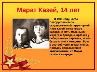 Марат Казей, 14 лет В 1941 году, когда Белоруссия стала оккупированной террит