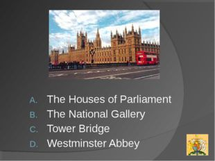 The Houses of Parliament The National Gallery Tower Bridge Westminster Abbey