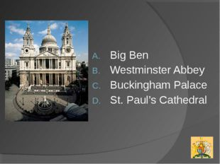 Big Ben Westminster Abbey Buckingham Palace St. Paul's Cathedral