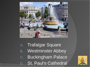 Trafalgar Square Westminster Abbey Buckingham Palace St. Paul's Cathedral