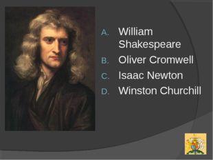William Shakespeare Oliver Cromwell Isaac Newton Winston Churchill