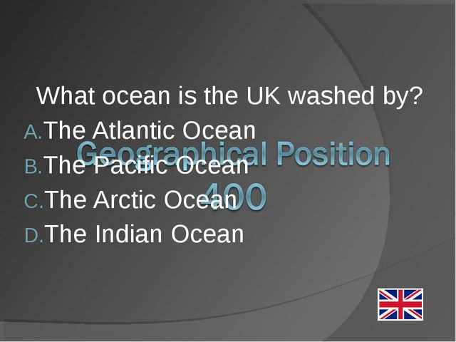What ocean is the UK washed by? The Atlantic Ocean The Pacific Ocean The Arct...