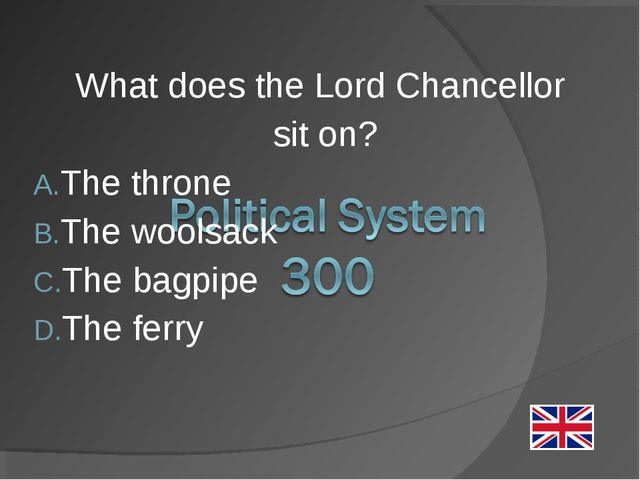 What does the Lord Chancellor sit on? The throne The woolsack The bagpipe The...