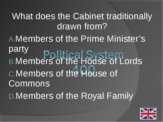 What does the Cabinet traditionally drawn from? Members of the Prime Minister...