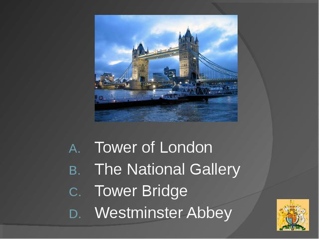 Tower of London The National Gallery Tower Bridge Westminster Abbey