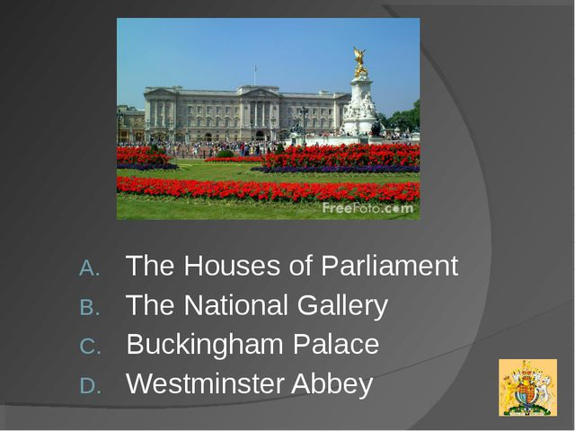 The Houses of Parliament The National Gallery Buckingham Palace Westminster A...