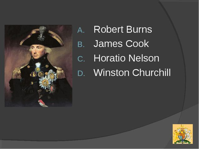 Robert Burns James Cook Horatio Nelson Winston Churchill