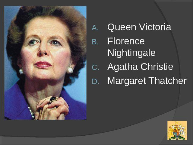 Queen Victoria Florence Nightingale Agatha Christie Margaret Thatcher