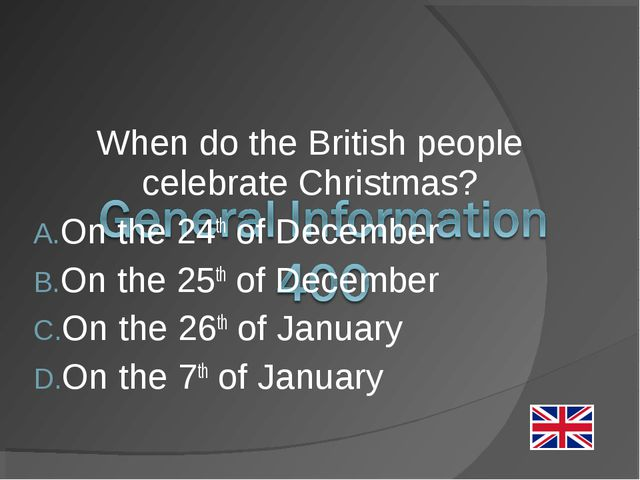 When do the British people celebrate Christmas? On the 24th of December On th...