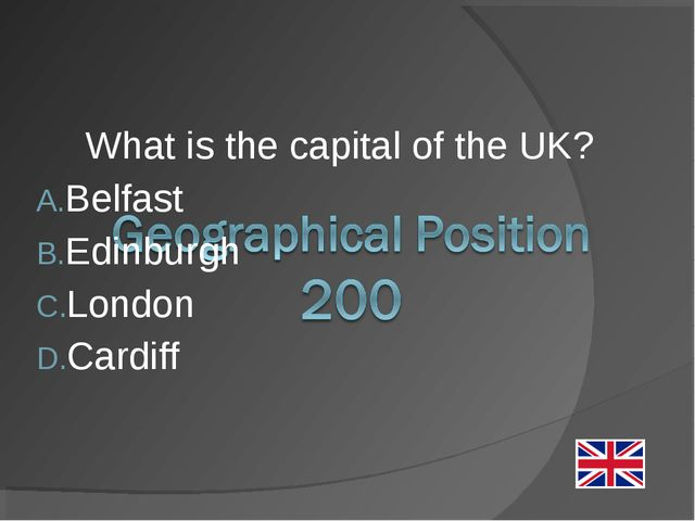What is the capital of the UK? Belfast Edinburgh London Cardiff