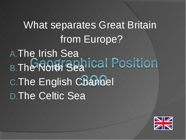 What separates Great Britain from Europe? The Irish Sea The North Sea The Eng...