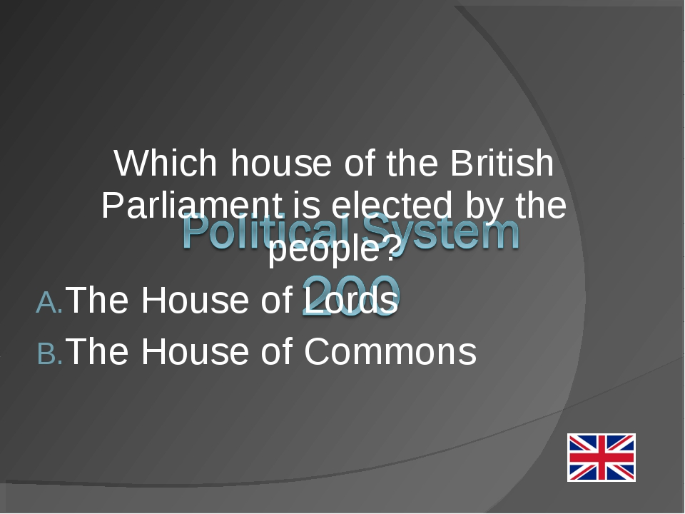 Which house of the British Parliament is elected by the people? The House of...