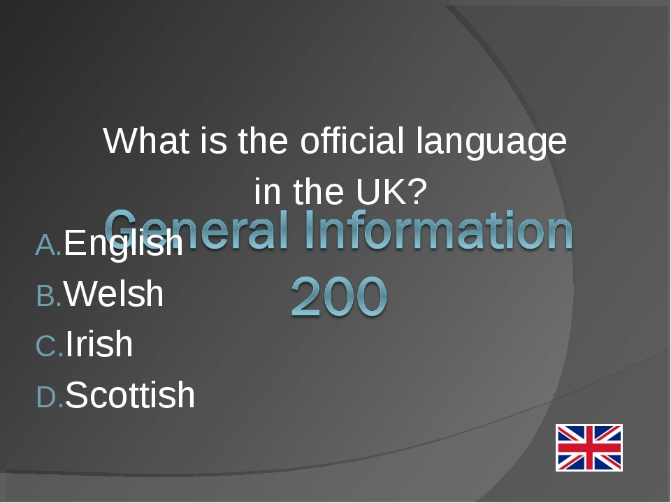 What is the official language in the UK? English Welsh Irish Scottish