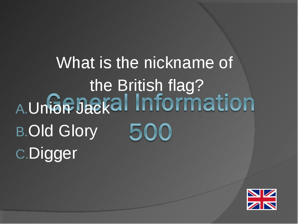 What is the nickname of the British flag? Union Jack Old Glory Digger