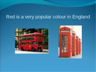 Red is a very popular colour in England