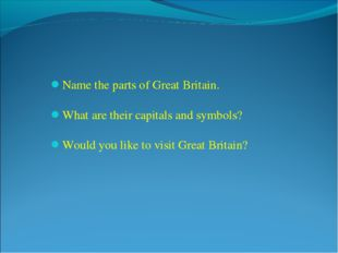 Name the parts of Great Britain. What are their capitals and symbols? Would y