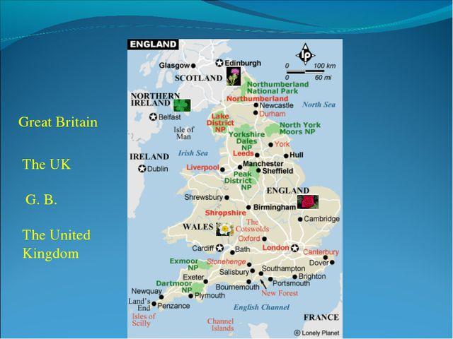 Great Britain The UK The United Kingdom G. B.