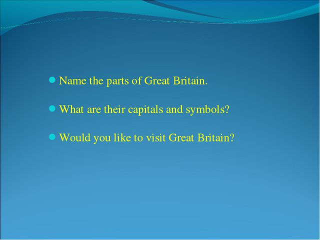 Name the parts of Great Britain. What are their capitals and symbols? Would y...