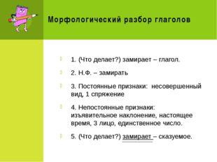 Морфологический разбор глаголов 1. (Что делает?) замирает – глагол. 2. Н.Ф. –