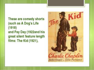 These are comedy shorts (such as A Dog's Life (1918) and Pay Day (1922and hi