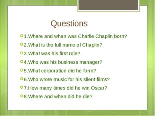 Questions 1.Where and when was Charlie Chaplin born? 2.What is the full name