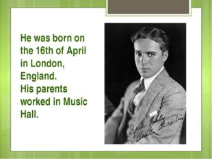 He was born on the 16th of April in London, England. His parents worked in Mu