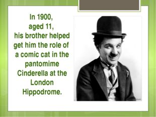 In 1900, aged 11, his brother helped get him the role of a comic cat in the p