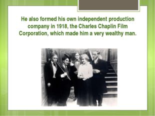He also formed his own independent production company in 1918, the Charles Ch