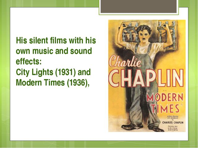 His silent films with his own music and sound effects: City Lights (1931) an...