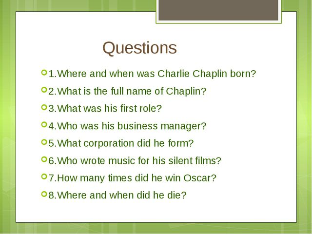 Questions 1.Where and when was Charlie Chaplin born? 2.What is the full name...