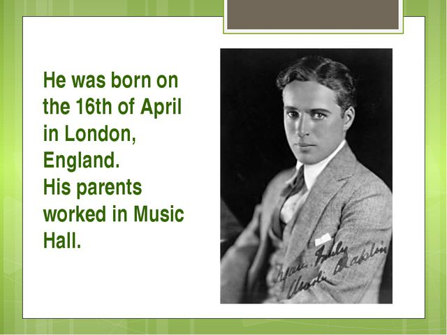 He was born on the 16th of April in London, England. His parents worked in Mu...