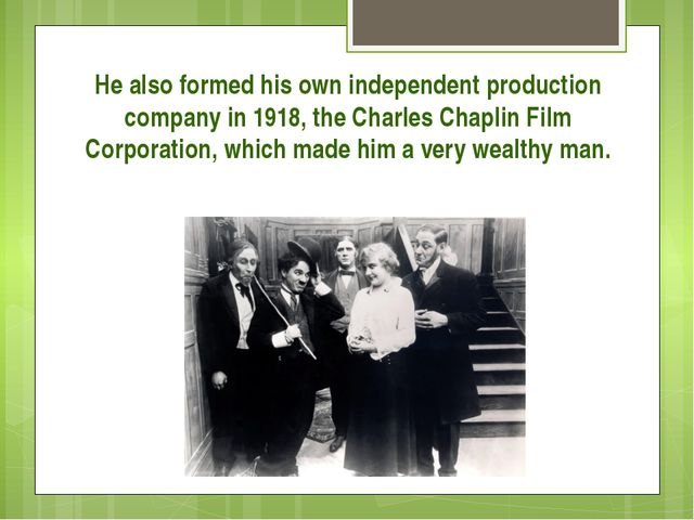 He also formed his own independent production company in 1918, the Charles Ch...