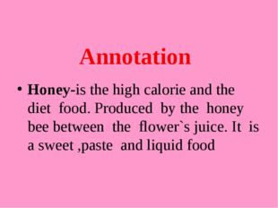 Annotation Honey-is the high calorie and the diet food. Produced by the honey